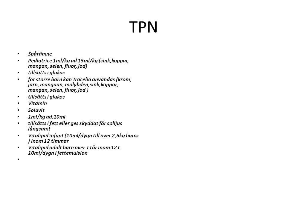 TPN Spårämne Pediatrice 1ml/kg ad 15ml/kg (sink,koppar, mangan, selen, fluor, jod) tillsätts i glukos för större barn kan Tracelia användas (krom, jär