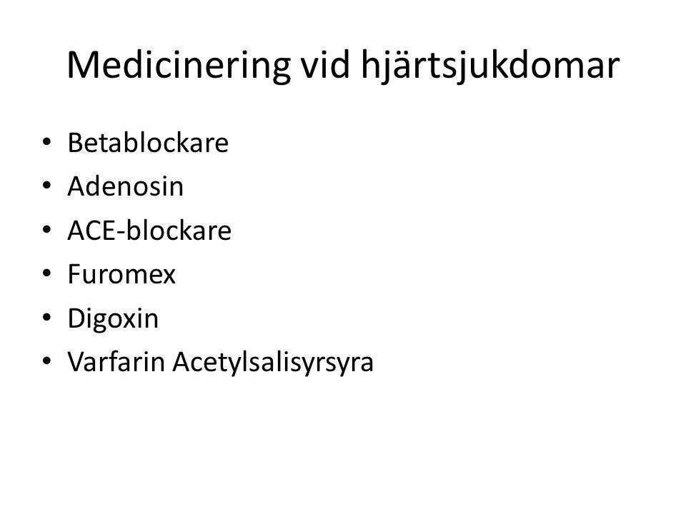 Medicinering vid hjärtsjukdomar Betablockare Adenosin ACE-blockare Furomex Digoxin Varfarin Acetylsalisyrsyra