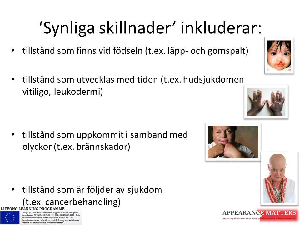 'Synliga skillnader' inkluderar: tillstånd som finns vid födseln (t.ex. läpp- och gomspalt) tillstånd som utvecklas med tiden (t.ex. hudsjukdomen viti