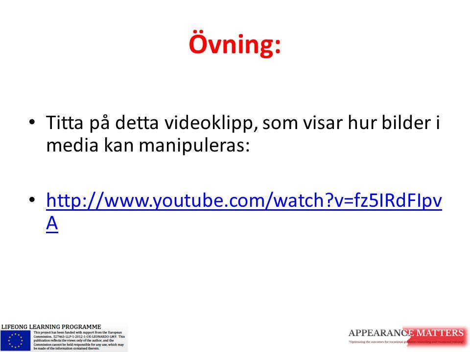 Övning: Titta på detta videoklipp, som visar hur bilder i media kan manipuleras: http://www.youtube.com/watch?v=fz5IRdFIpv A http://www.youtube.com/wa