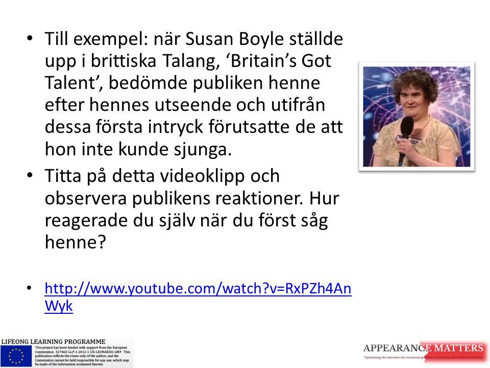 Till exempel: när Susan Boyle ställde upp i brittiska Talang, 'Britain's Got Talent', bedömde publiken henne efter hennes utseende och utifrån dessa första intryck förutsatte de att hon inte kunde sjunga.