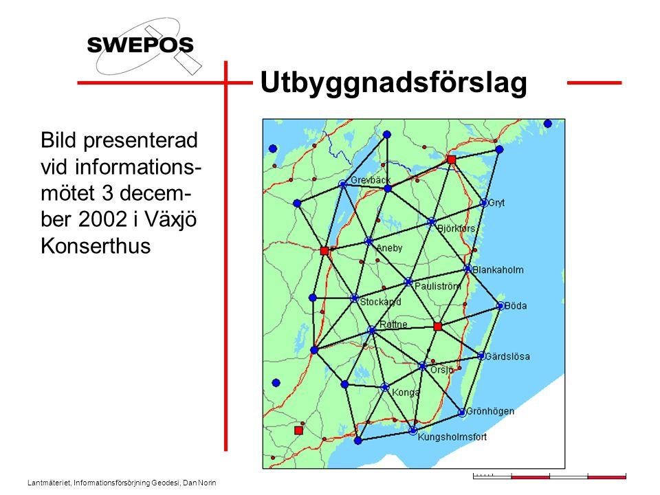 Lantmäteriet, Informationsförsörjning Geodesi, Dan Norin Utbyggnadsförslag Bild presenterad vid informations- mötet 3 decem- ber 2002 i Växjö Konserth