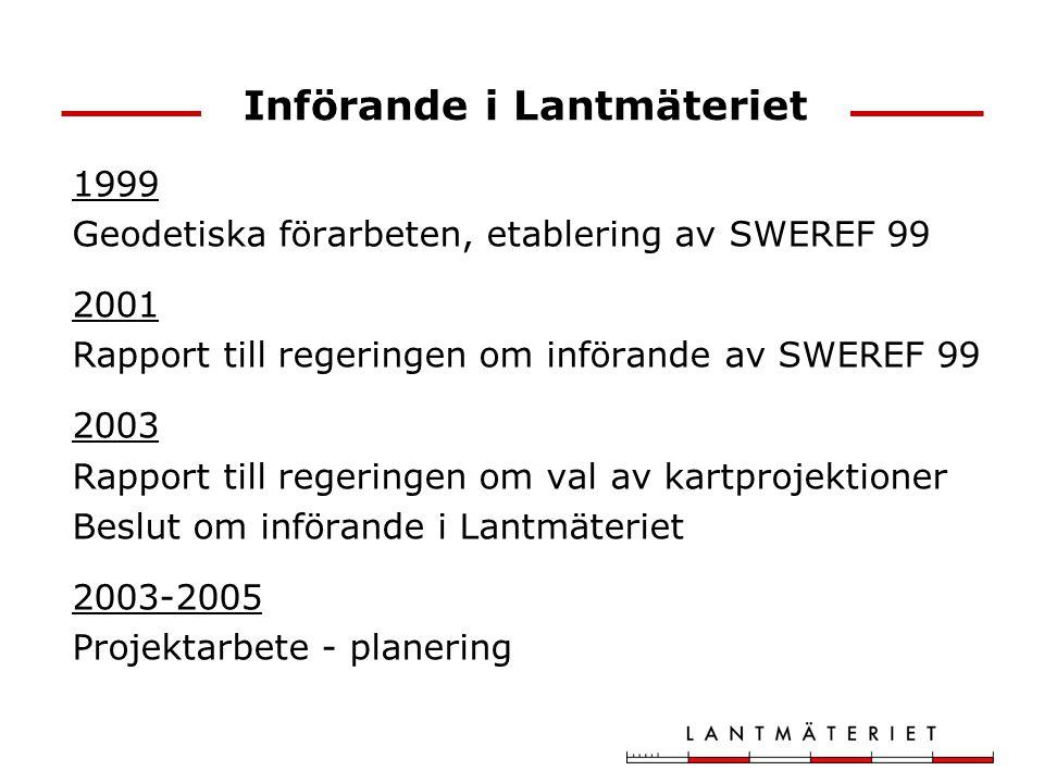 Införande i Lantmäteriet 1999 Geodetiska förarbeten, etablering av SWEREF 99 2001 Rapport till regeringen om införande av SWEREF 99 2003 Rapport till
