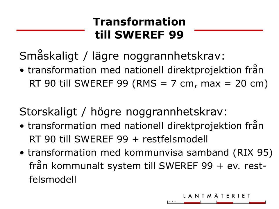 Transformation till SWEREF 99 Småskaligt / lägre noggrannhetskrav: transformation med nationell direktprojektion från RT 90 till SWEREF 99 (RMS = 7 cm