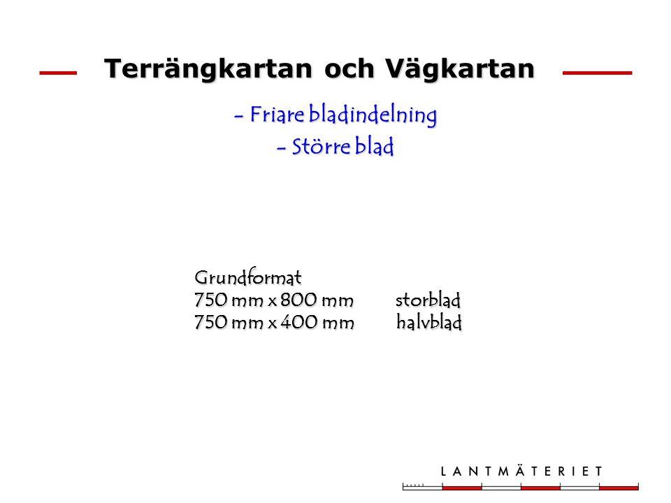 - Friare bladindelning - Större blad Grundformat 750 mm x 800 mm storblad 750 mm x 400 mm halvblad Terrängkartan och Vägkartan