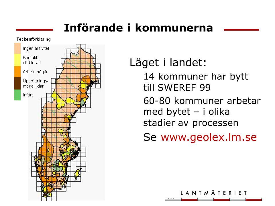 Införande i kommunerna Läget i landet: 14 kommuner har bytt till SWEREF 99 60-80 kommuner arbetar med bytet – i olika stadier av processen Se www.geol