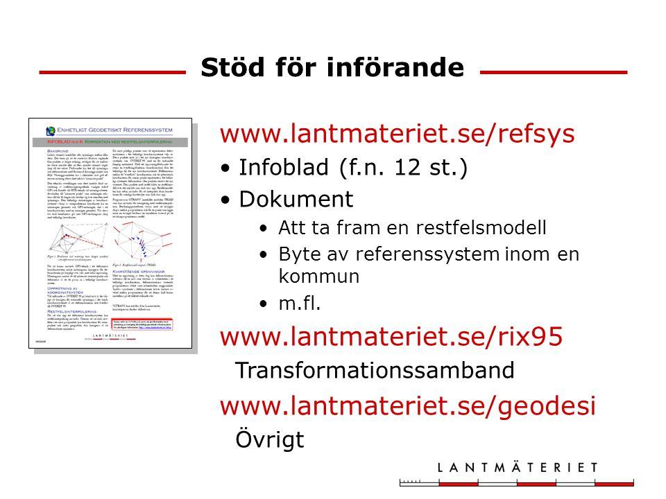 Mer information www.lantmateriet.se/refsys Infoblad (f.n. 12 st.) Dokument Att ta fram en restfelsmodell Byte av referenssystem inom en kommun m.fl. w