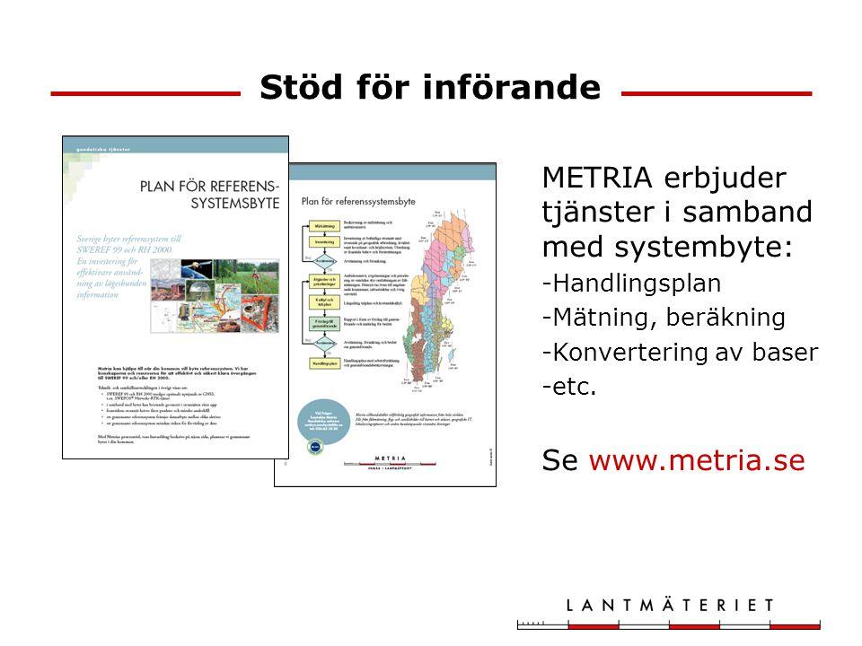 METRIA erbjuder tjänster i samband med systembyte: -Handlingsplan -Mätning, beräkning -Konvertering av baser -etc. Se www.metria.se