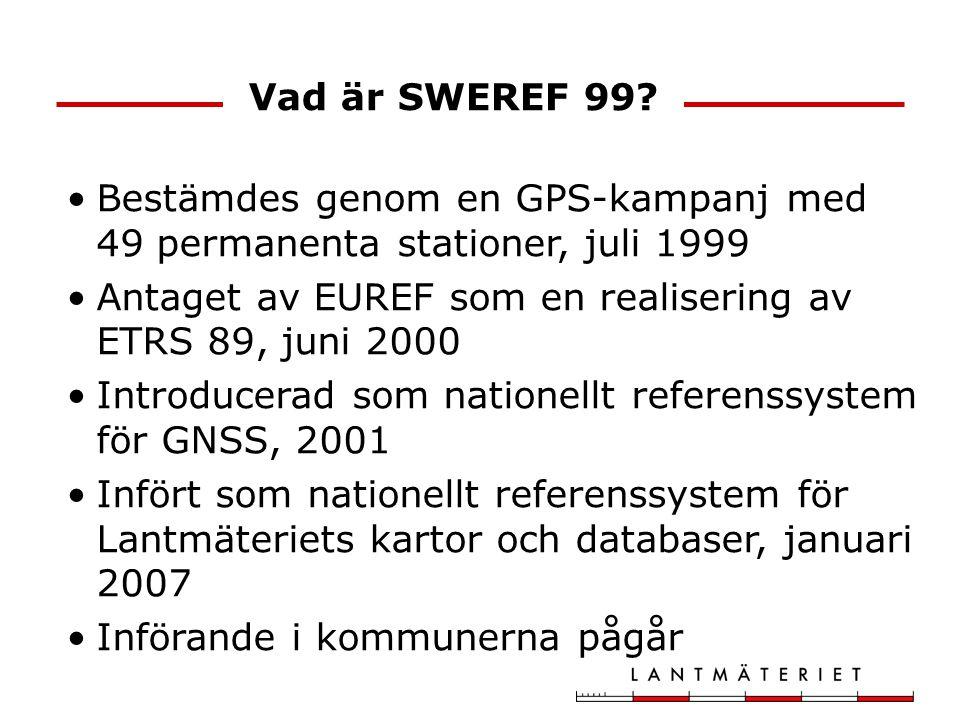 Vad är SWEREF 99? Bestämdes genom en GPS-kampanj med 49 permanenta stationer, juli 1999 Antaget av EUREF som en realisering av ETRS 89, juni 2000 Intr