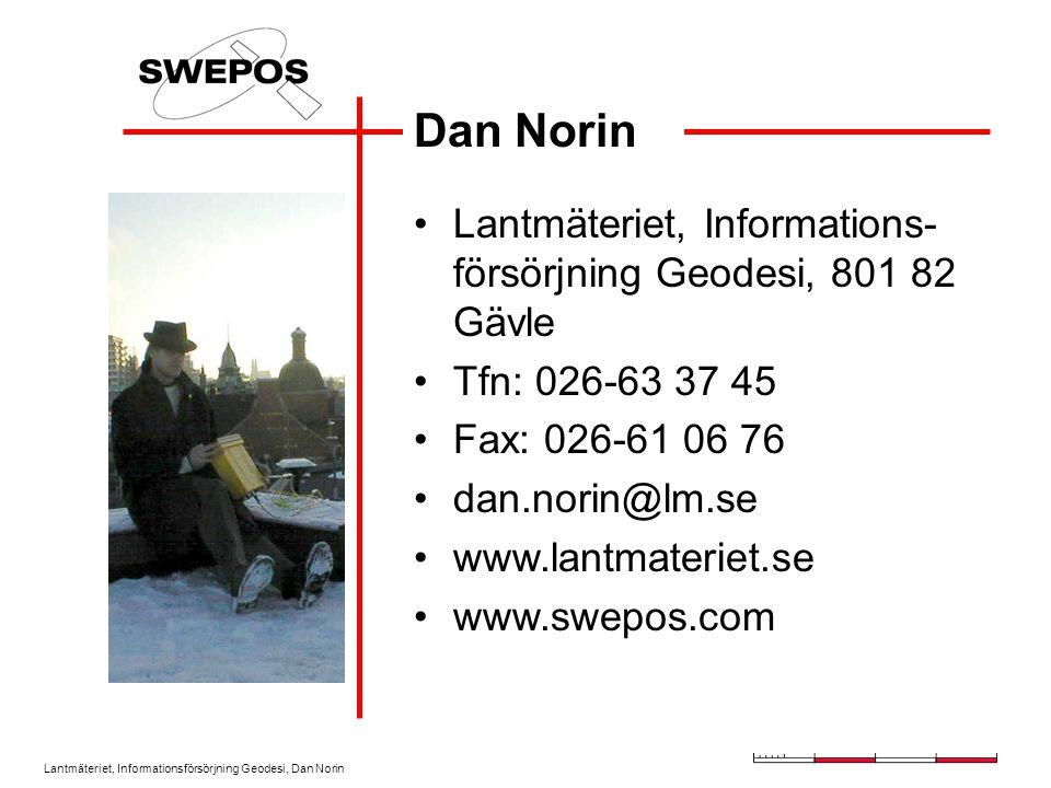 Lantmäteriet, Informationsförsörjning Geodesi, Dan Norin Dan Norin Lantmäteriet, Informations- försörjning Geodesi, 801 82 Gävle Tfn: 026-63 37 45 Fax: 026-61 06 76 dan.norin@lm.se www.lantmateriet.se www.swepos.com