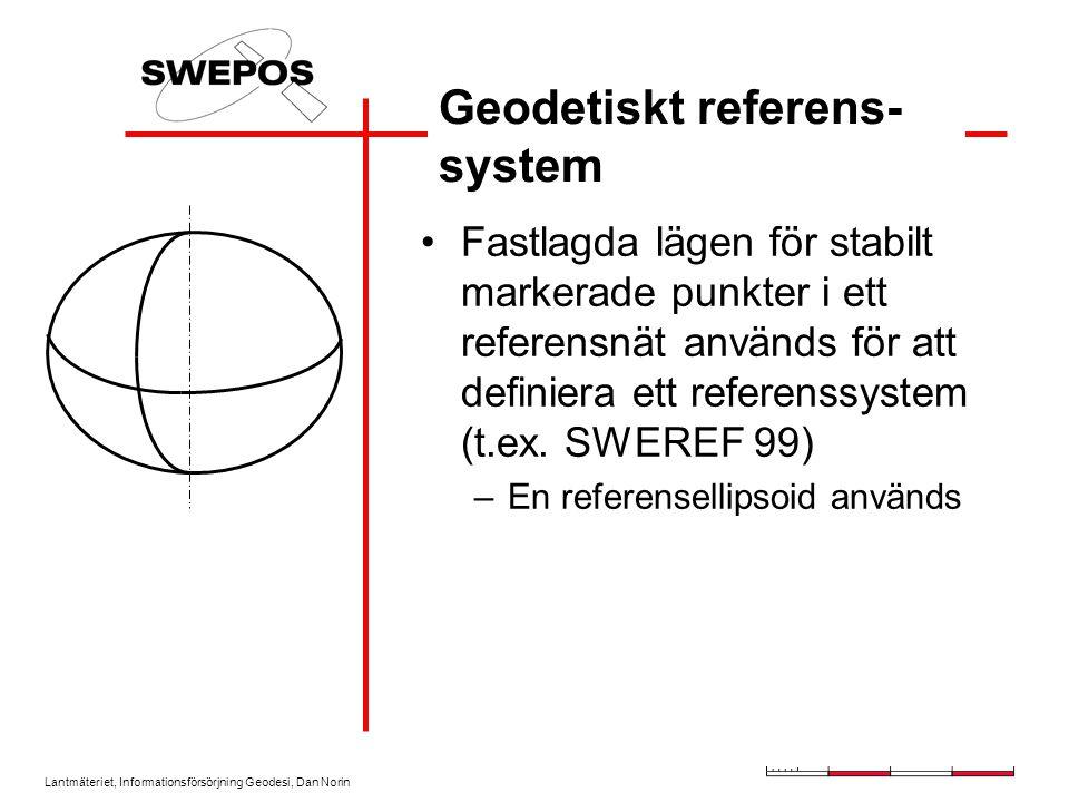 Lantmäteriet, Informationsförsörjning Geodesi, Dan Norin Geodetiskt referens- system Fastlagda lägen för stabilt markerade punkter i ett referensnät används för att definiera ett referenssystem (t.ex.