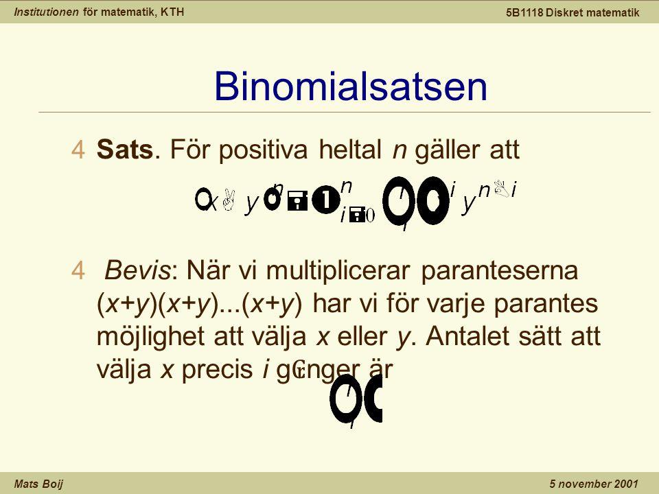 Institutionen för matematik, KTH Mats Boij 5B1118 Diskret matematik 5 november 2001 Binomialsatsen 4 Sats.
