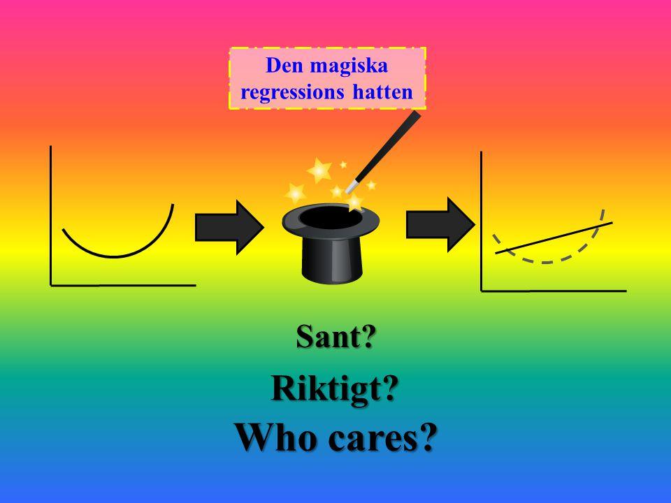 Den magiska regressions hatten Sant? Riktigt? Who cares?