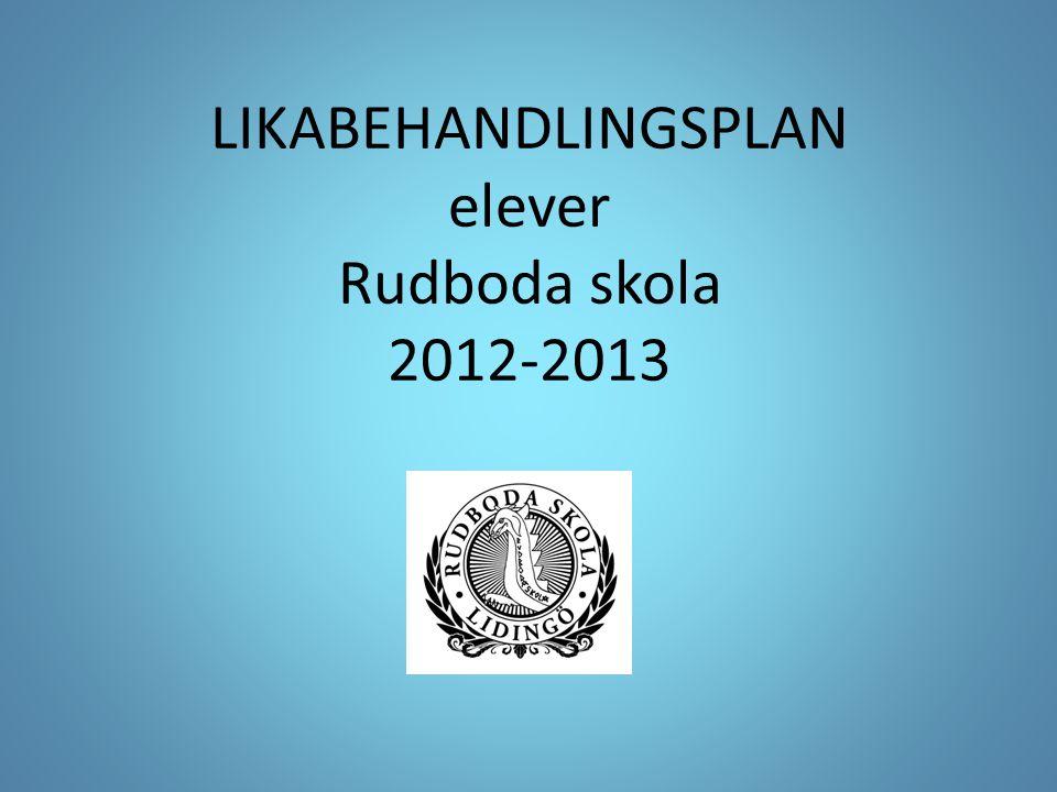 LIKABEHANDLINGSPLAN elever Rudboda skola 2012-2013