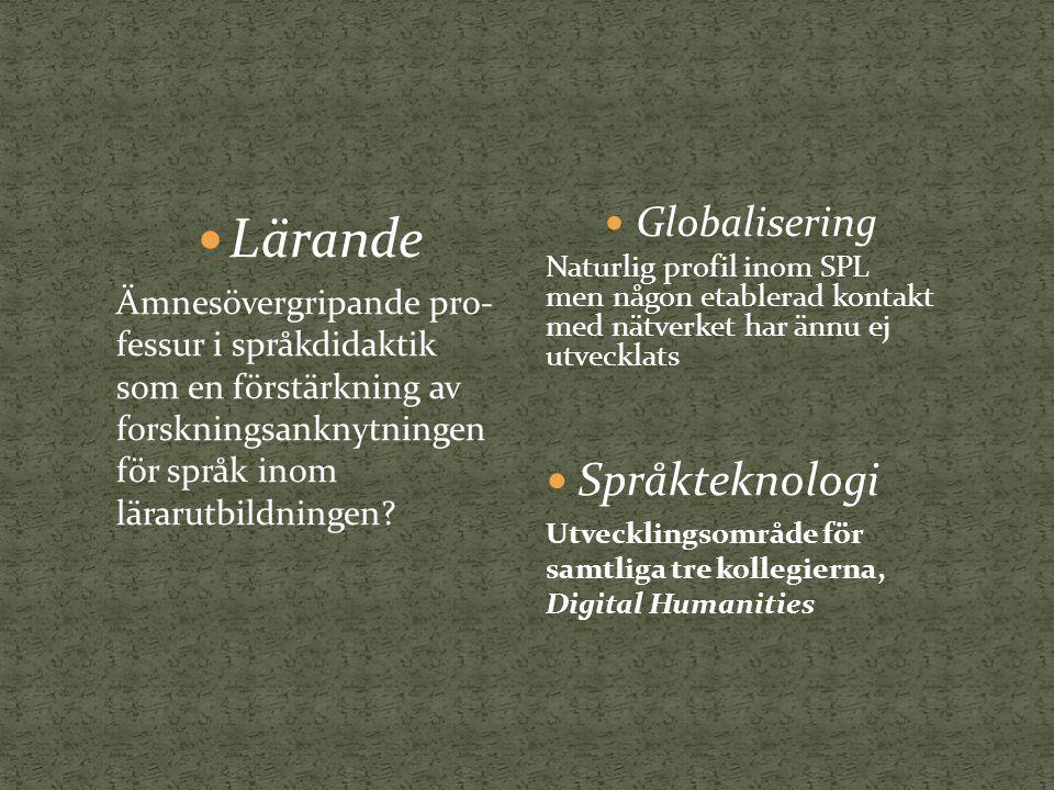 Globalisering Naturlig profil inom SPL men någon etablerad kontakt med nätverket har ännu ej utvecklats Språkteknologi Utvecklingsområde för samtliga tre kollegierna, Digital Humanities Lärande Ämnesövergripande pro- fessur i språkdidaktik som en förstärkning av forskningsanknytningen för språk inom lärarutbildningen
