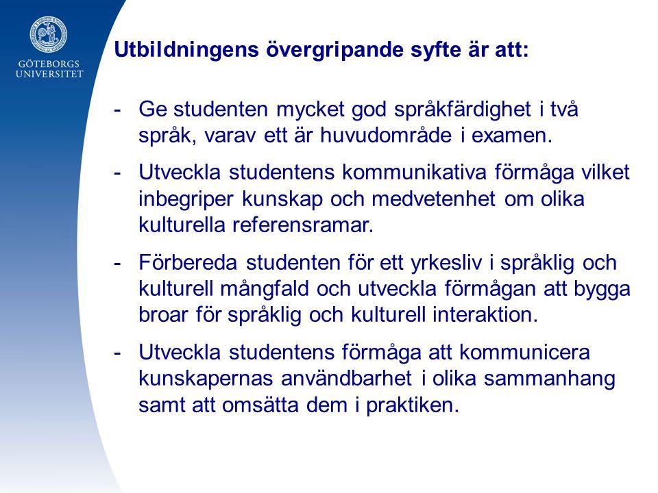 Utbildningens övergripande syfte är att: -Ge studenten mycket god språkfärdighet i två språk, varav ett är huvudområde i examen.