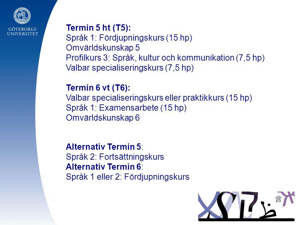 Termin 5 ht (T5): Språk 1: Fördjupningskurs (15 hp) Omvärldskunskap 5 Profilkurs 3: Språk, kultur och kommunikation (7,5 hp) Valbar specialiseringskurs (7,5 hp) Termin 6 vt (T6): Valbar specialiseringskurs eller praktikkurs (15 hp) Språk 1: Examensarbete (15 hp) Omvärldskunskap 6 Alternativ Termin 5: Språk 2: Fortsättningskurs Alternativ Termin 6: Språk 1 eller 2: Fördjupningskurs