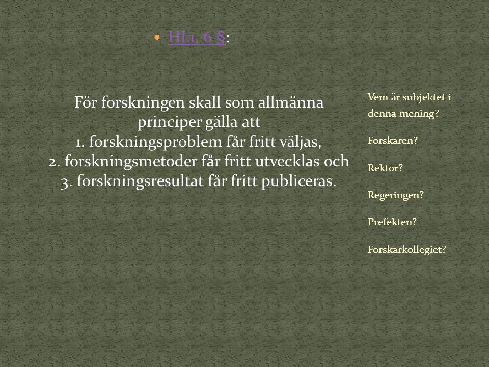 HL1, 6 §: För forskningen skall som allmänna principer gälla att 1.