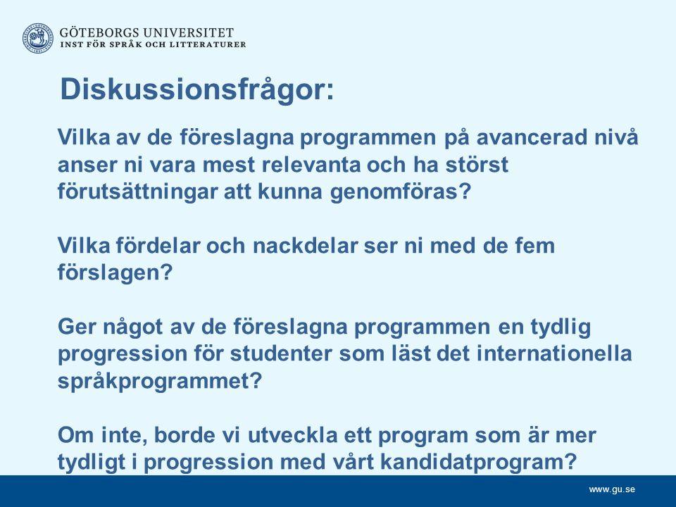 www.gu.se Diskussionsfrågor: Vilka av de föreslagna programmen på avancerad nivå anser ni vara mest relevanta och ha störst förutsättningar att kunna genomföras.