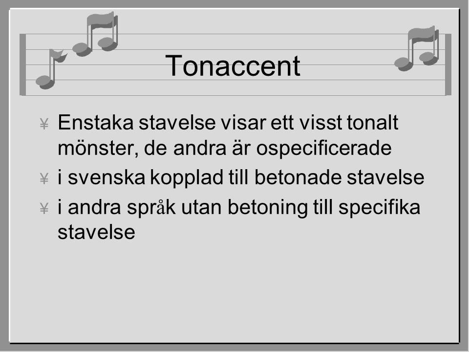 Tonaccent ¥ Enstaka stavelse visar ett visst tonalt mönster, de andra är ospecificerade ¥ i svenska kopplad till betonade stavelse  i andra spr å k u
