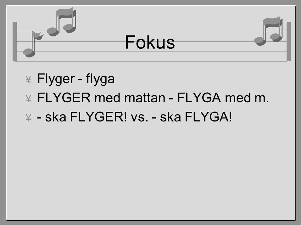 Fokus ¥ Flyger - flyga ¥ FLYGER med mattan - FLYGA med m.  - ska FLYGER! vs. - ska FLYGA!