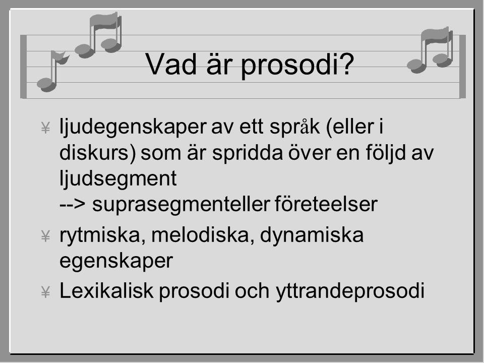 Vad är prosodi?  ljudegenskaper av ett spr å k (eller i diskurs) som är spridda över en följd av ljudsegment --> suprasegmenteller företeelser ¥ rytm