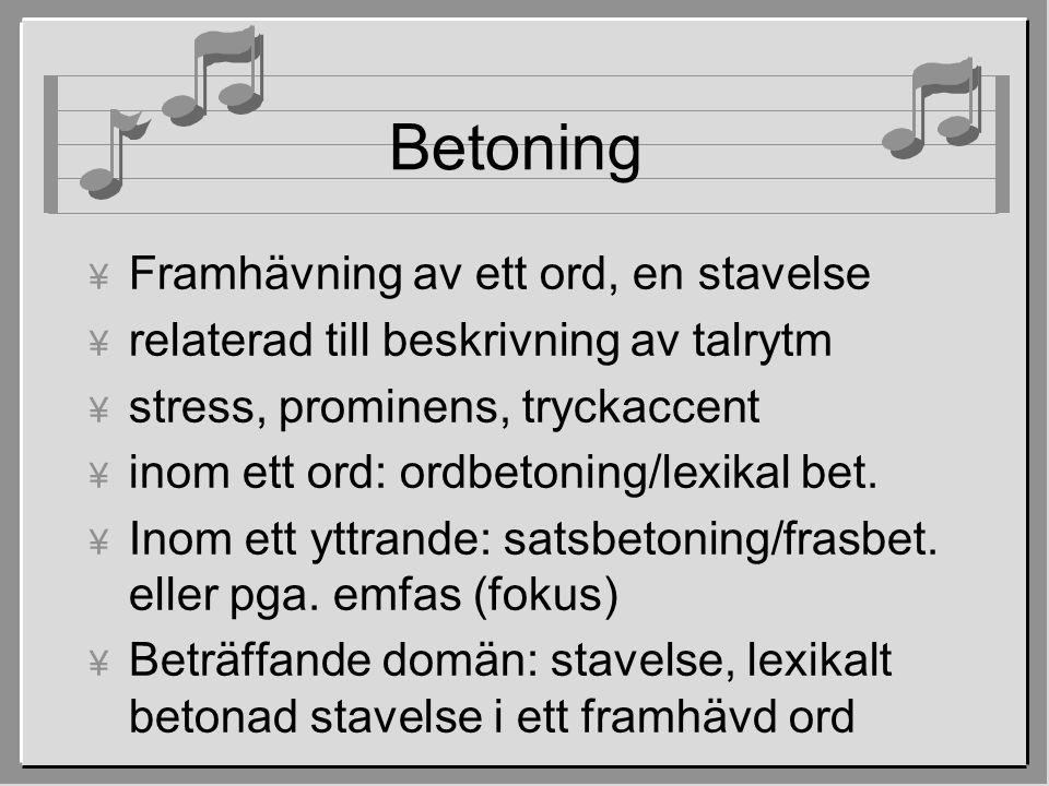 Tonaccent ¥ Enstaka stavelse visar ett visst tonalt mönster, de andra är ospecificerade ¥ i svenska kopplad till betonade stavelse  i andra spr å k utan betoning till specifika stavelse