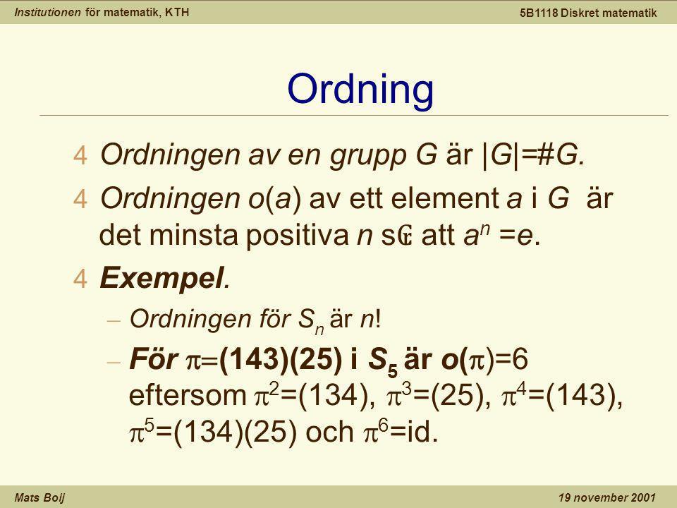 Institutionen för matematik, KTH Mats Boij 5B1118 Diskret matematik 19 november 2001 Ordning 4 Ordningen av en grupp G är |G|=#G.
