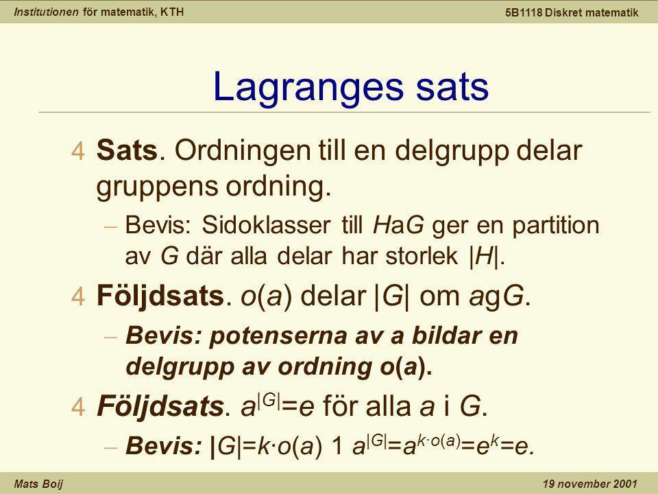 Institutionen för matematik, KTH Mats Boij 5B1118 Diskret matematik 19 november 2001 Lagranges sats 4 Sats.