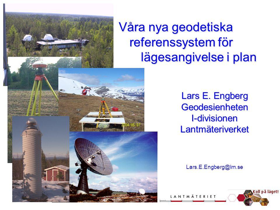 En ny GeodetiskInfrastruktur Våra nya geodetiska referenssystem för lägesangivelse i plan Lars E. Engberg Geodesienheten I-divisionen Lantmäteriverket