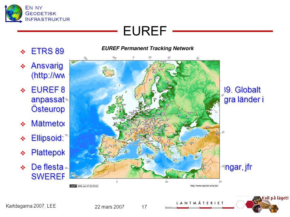 En ny GeodetiskInfrastruktur Kartdagarna 2007, LEE 22 mars 200717  ETRS 89 (EUREF 89)  Ansvarig producent: IAG:s subkommission EUREF (http://www.eur