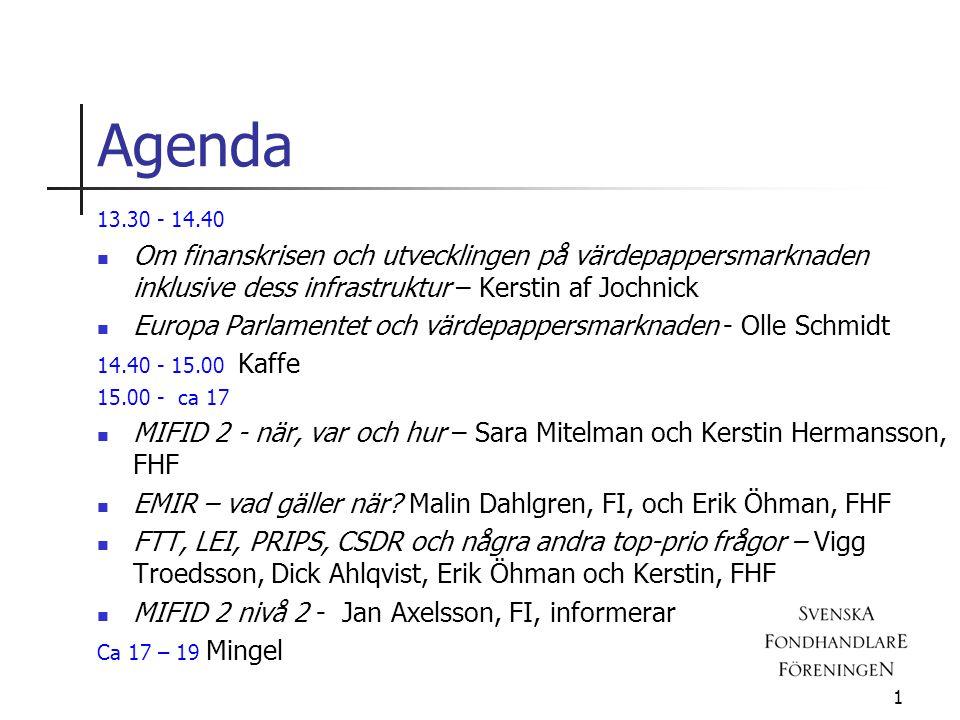 Agenda 13.30 - 14.40 Om finanskrisen och utvecklingen på värdepappersmarknaden inklusive dess infrastruktur – Kerstin af Jochnick Europa Parlamentet o