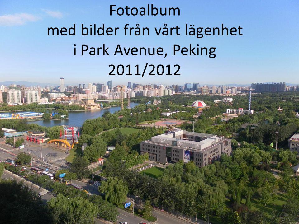 Fotoalbum med bilder från vårt lägenhet i Park Avenue, Peking 2011/2012