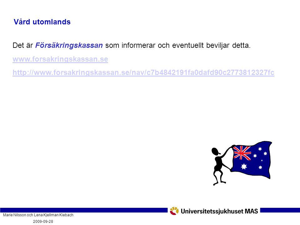 Marie Nilsson och Lena Kjellman Kiebach 2009-09-28 Vad innebär vårdgarantin och hur fungerar den? PatientForum Malmö 2009-09-28 Vård utomlands Det är