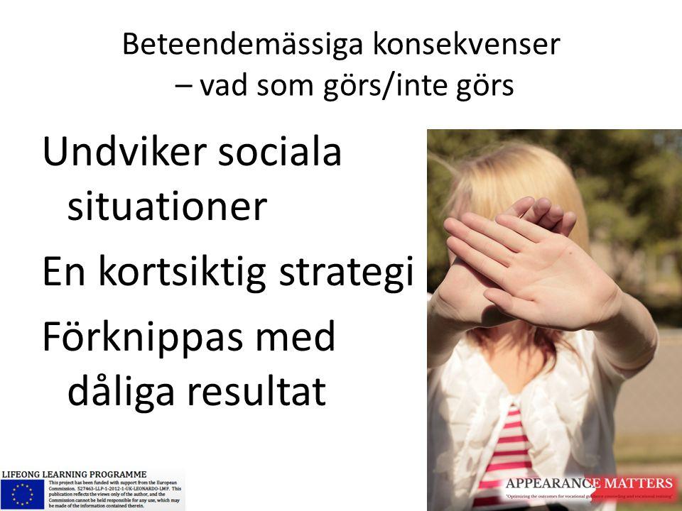 Beteendemässiga konsekvenser – vad som görs/inte görs Undviker sociala situationer En kortsiktig strategi Förknippas med dåliga resultat