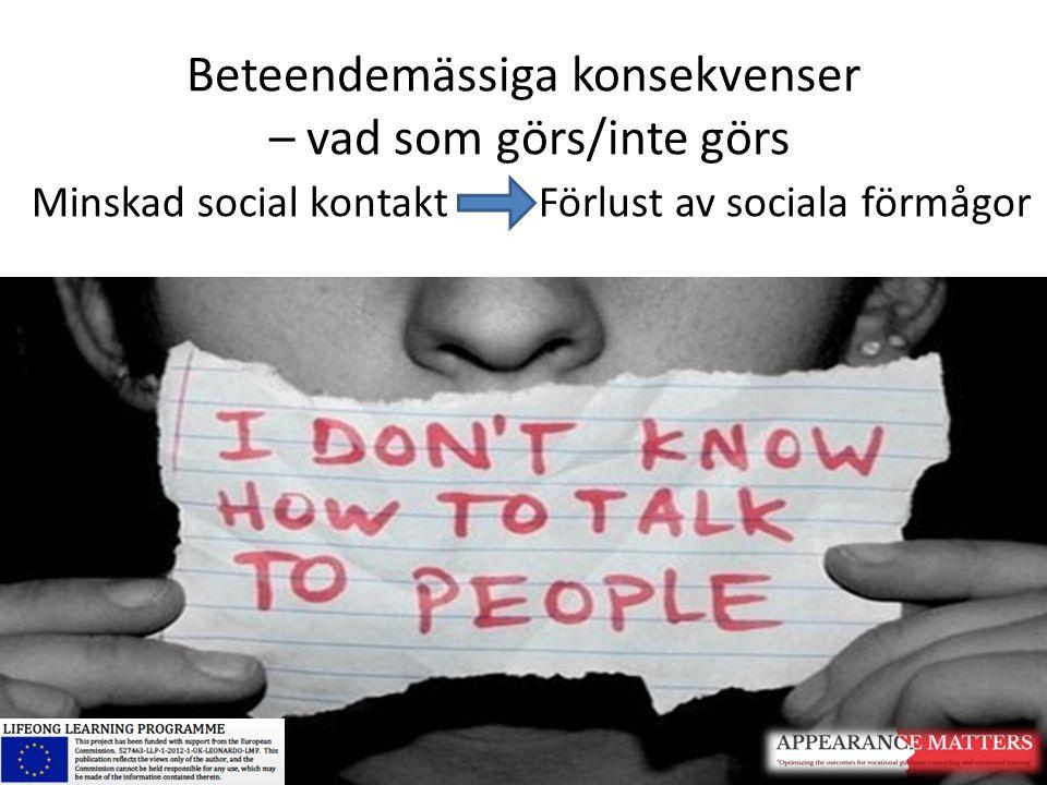 Beteendemässiga konsekvenser – vad som görs/inte görs Minskad social kontakt Förlust av sociala förmågor