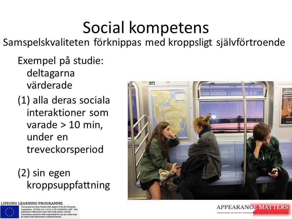 Social kompetens Exempel på studie: deltagarna värderade (1) alla deras sociala interaktioner som varade > 10 min, under en treveckorsperiod (2) sin e