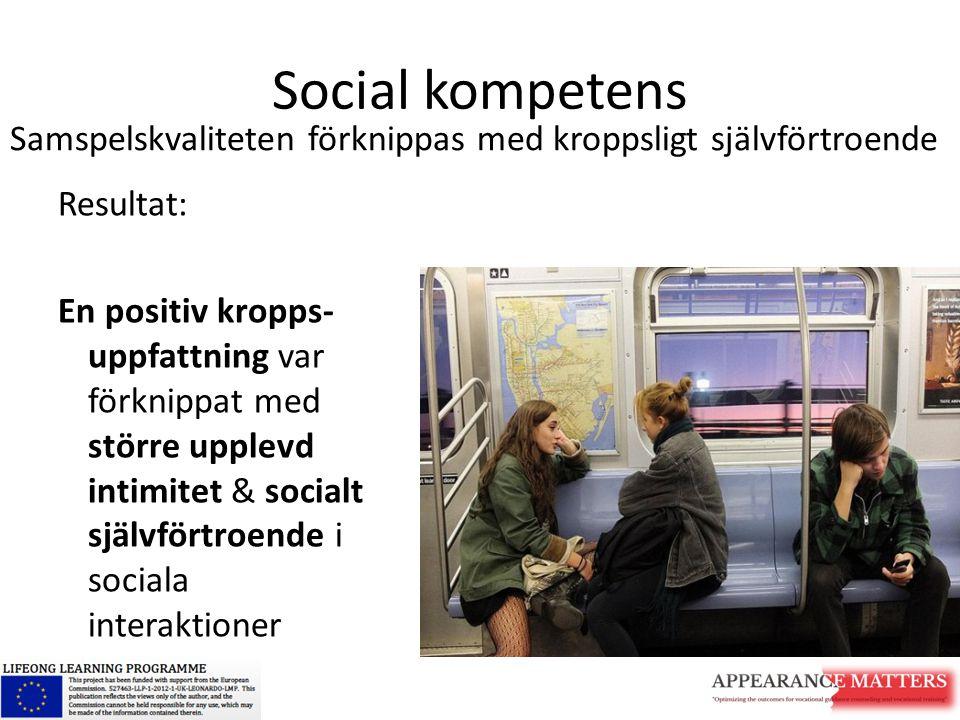 Social kompetens Resultat: En positiv kropps- uppfattning var förknippat med större upplevd intimitet & socialt självförtroende i sociala interaktione