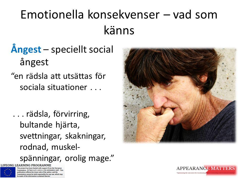 """Emotionella konsekvenser – vad som känns Ångest – speciellt social ångest """"en rädsla att utsättas för sociala situationer...... rädsla, förvirring, bu"""