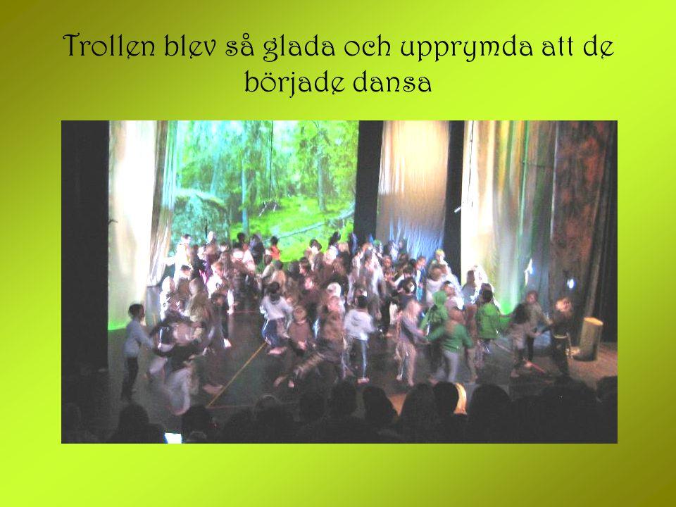 Trollen blev så glada och upprymda att de började dansa