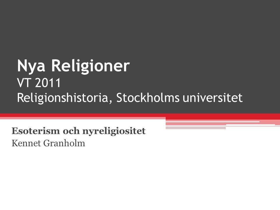 Nya Religioner VT 2011 Religionshistoria, Stockholms universitet Esoterism och nyreligiositet Kennet Granholm