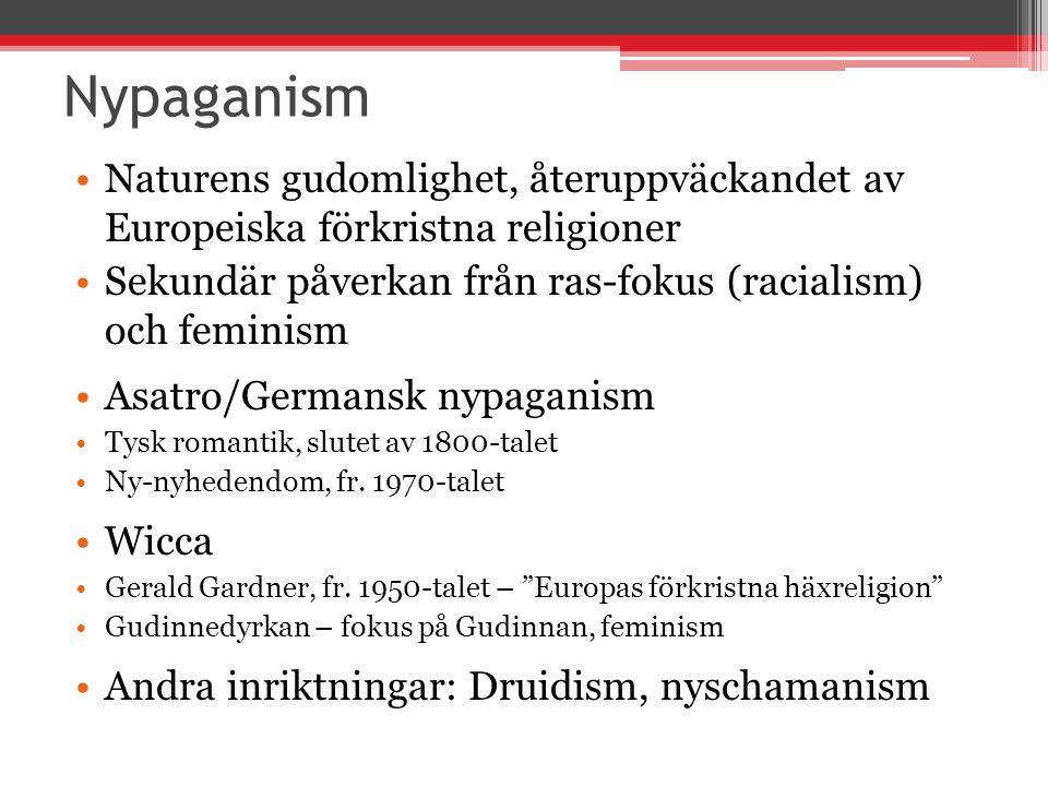 Nypaganism Naturens gudomlighet, återuppväckandet av Europeiska förkristna religioner Sekundär påverkan från ras-fokus (racialism) och feminism Asatro/Germansk nypaganism Tysk romantik, slutet av 1800-talet Ny-nyhedendom, fr.
