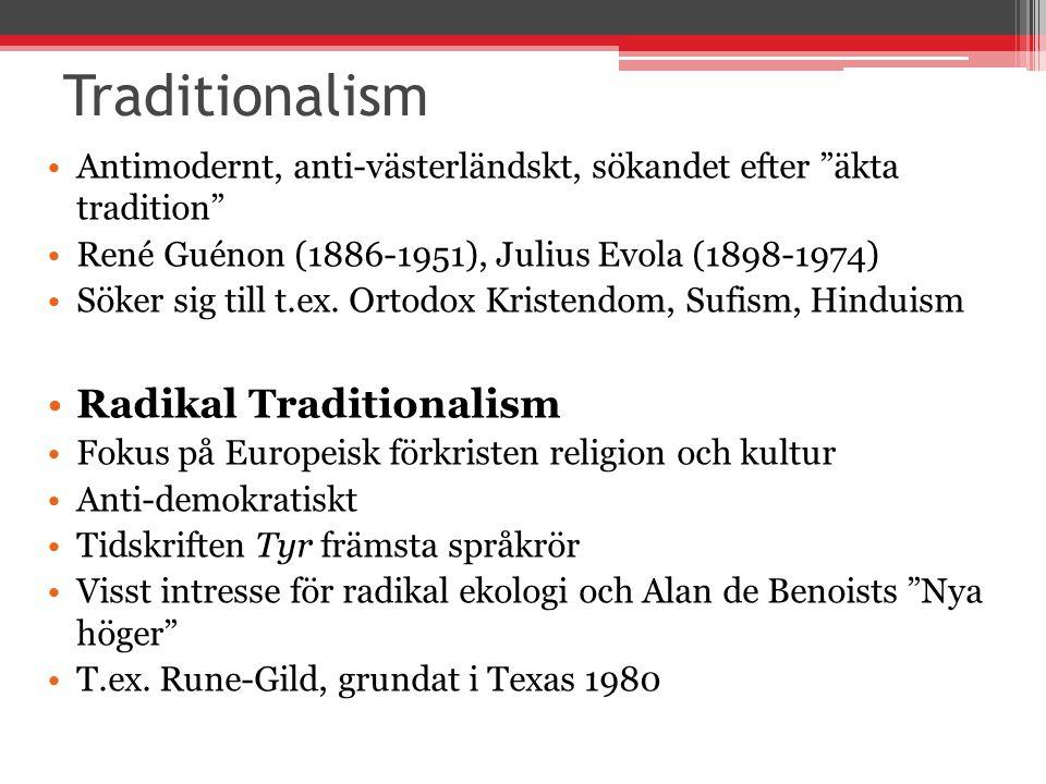 Traditionalism Antimodernt, anti-västerländskt, sökandet efter äkta tradition René Guénon (1886-1951), Julius Evola (1898-1974) Söker sig till t.ex.