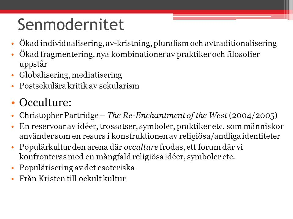 Senmodernitet Ökad individualisering, av-kristning, pluralism och avtraditionalisering Ökad fragmentering, nya kombinationer av praktiker och filosofi