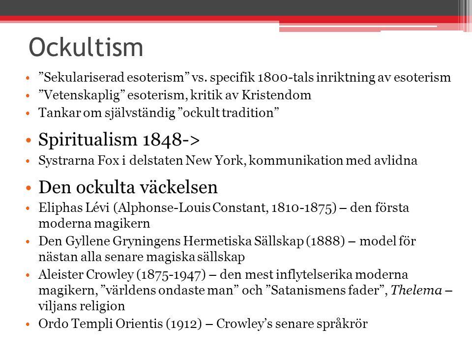 """Ockultism """"Sekulariserad esoterism"""" vs. specifik 1800-tals inriktning av esoterism """"Vetenskaplig"""" esoterism, kritik av Kristendom Tankar om självständ"""