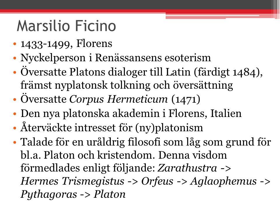 Marsilio Ficino 1433-1499, Florens Nyckelperson i Renässansens esoterism Översatte Platons dialoger till Latin (färdigt 1484), främst nyplatonsk tolkn