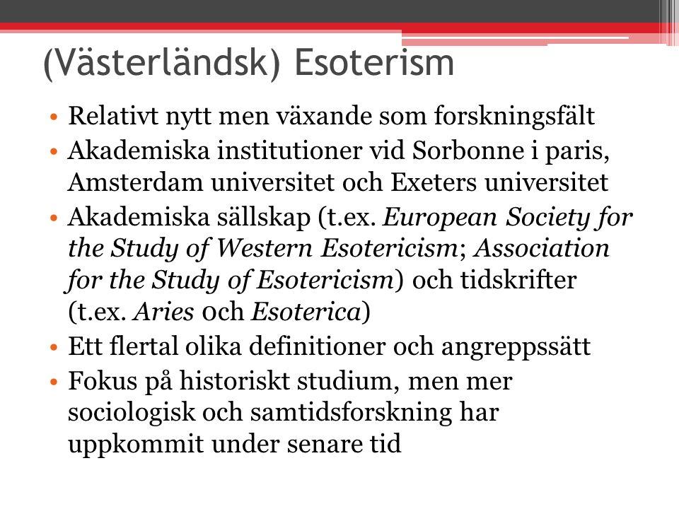 (Västerländsk) Esoterism Relativt nytt men växande som forskningsfält Akademiska institutioner vid Sorbonne i paris, Amsterdam universitet och Exeters