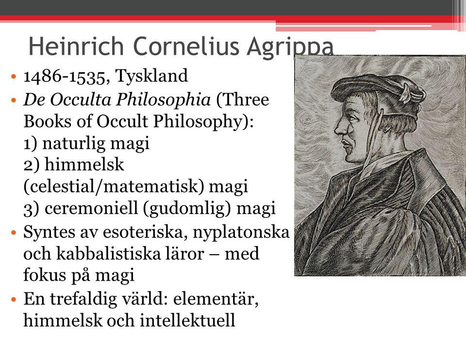 Heinrich Cornelius Agrippa 1486-1535, Tyskland De Occulta Philosophia (Three Books of Occult Philosophy): 1) naturlig magi 2) himmelsk (celestial/mate