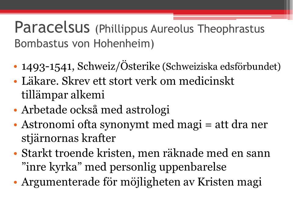 Paracelsus (Phillippus Aureolus Theophrastus Bombastus von Hohenheim) 1493-1541, Schweiz/Österike (Schweiziska edsförbundet) Läkare. Skrev ett stort v