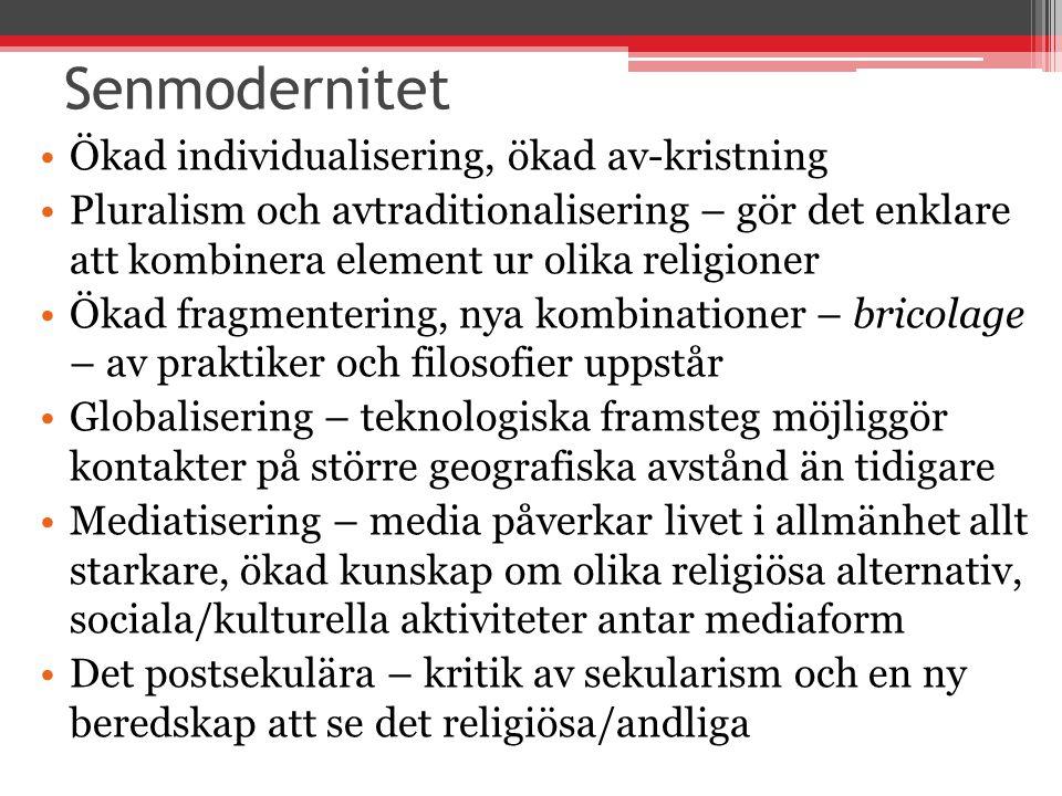 Senmodernitet Ökad individualisering, ökad av-kristning Pluralism och avtraditionalisering – gör det enklare att kombinera element ur olika religioner
